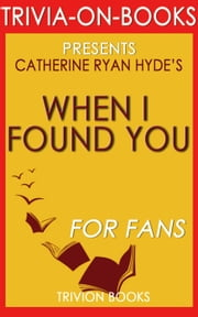 When I Found You By Catherine Ryan Hyde (Trivia-On-Books) ebook by Trivion Books
