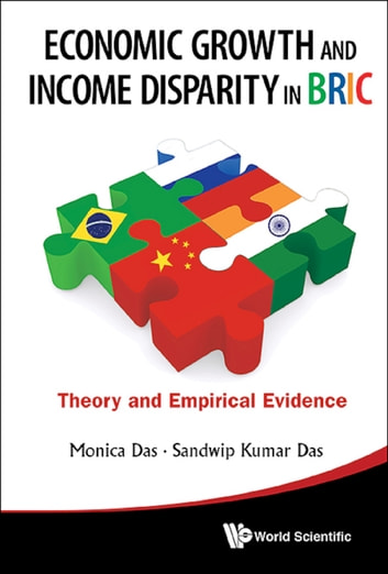 Economic Growth and Income Disparity in BRIC - Theory and Empirical Evidence ebook by Monica Das,Sandwip Kumar Das