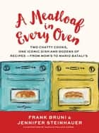 A Meatloaf in Every Oven - Two Chatty Cooks, One Iconic Dish and Dozens of Recipes - from Mom's to Mario Batali's ebook by Frank Bruni, Jennifer Steinhauer, Marilyn Pollack Naron