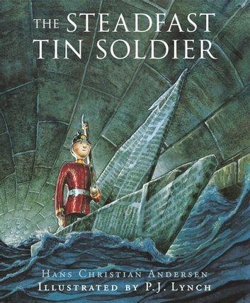 The Steadfast Tin Soldier - A retelling of Hans Christian Andersen's tale ebook by Hans Christian Andersen,Naomi Lewis