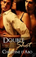 Double Shot ebook by Christine d'Abo