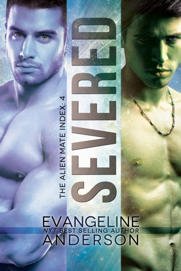 Severed: Alien Mate Index Book 4 ebook by Evangeline Anderson