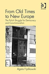 From Old Times to New Europe - The Polish Struggle for Democracy and Constitutionalism ebook by Dr Agata Fijalkowski