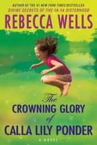 The Crowning Glory of Calla Lily Ponder ebook by Rebecca Wells