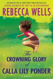 The Crowning Glory of Calla Lily Ponder - A Novel ebook by Rebecca Wells