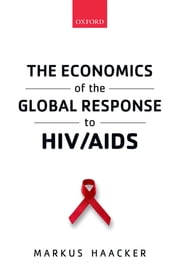 The Economics of the Global Response to HIV/AIDS ebook by Markus Haacker