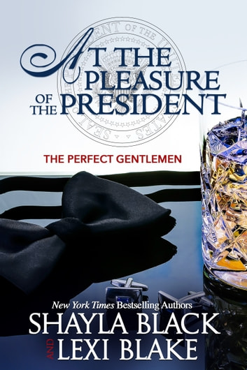 At the Pleasure of the President ebook by Shayla Black,Lexi Blake
