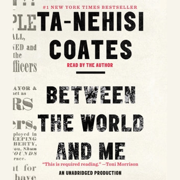 Between the World and Me audiobook by Ta-Nehisi Coates