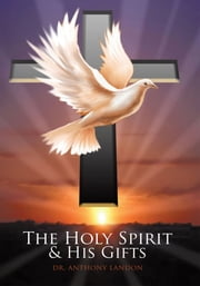The Holy Spirit and His Gifts ebook by Dr. Anthony Landon
