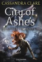 City of Ashes - Chroniken der Unterwelt 2 ebook by Cassandra Clare, Franca Fritz, Heinrich Koop