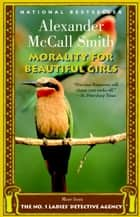 Morality for Beautiful Girls ebook by Alexander McCall Smith