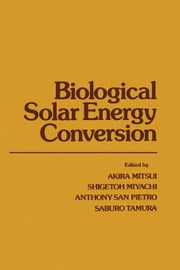 Biological Solar Energy Conversion ebook by Mitsui, Akira