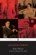 Exile's Return - A Literary Odyssey of the 1920s ebook by Malcolm Cowley, Donald W. Faulkner