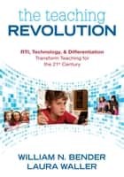 The Teaching Revolution ebook by William N. Bender,Laura B. Waller