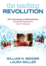 The Teaching Revolution - RTI, Technology, and Differentiation Transform Teaching for the 21st Century ebook by William N. Bender, Laura B. Waller