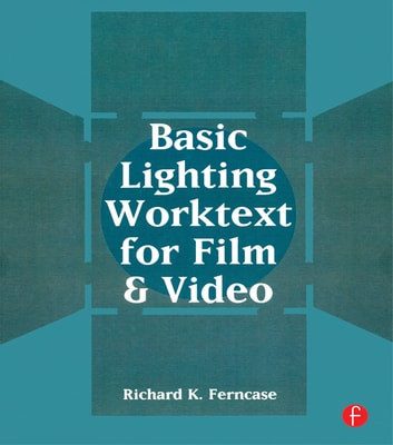 Basic Lighting Worktext for Film and Video ebook by Richard Ferncase