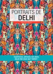 Portraits de Delhi - Delhi par ceux qui y vivent ! ebook by Morgane Belloir