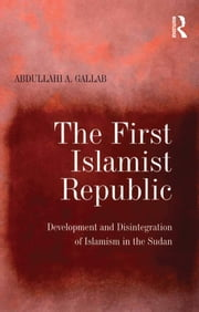The First Islamist Republic - Development and Disintegration of Islamism in the Sudan ebook by Abdullahi A. Gallab