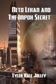 Neto Lexan And The Impox Secret ebook by Tyler Hall Jolley