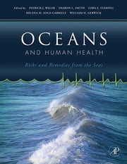 Oceans and Human Health - Risks and Remedies from the Seas ebook by Patrick J. Walsh,Sharon Smith,Lora Fleming,Helena Solo-Gabriele,William H. Gerwick