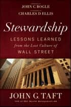 Stewardship - Lessons Learned from the Lost Culture of Wall Street ebook by John G. Taft, John C. Bogle, Charles D. Ellis