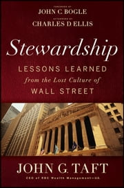 Stewardship - Lessons Learned from the Lost Culture of Wall Street ebook by John G. Taft,John C. Bogle,Charles D. Ellis