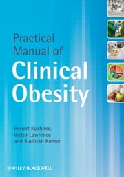 Practical Manual of Clinical Obesity ebook by Robert Kushner,Victor Lawrence,Sudhesh Kumar