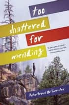 Too Shattered for Mending ebook by Peter Brown Hoffmeister
