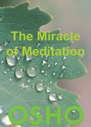 The Miracle of Meditation ebook by Osho,Osho International Foundation