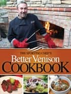 The Sporting Chef's Better Venison Cookbook ebook by Scott Leysath