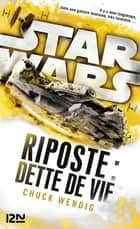 Star Wars : Riposte : Dette de vie eBook by Chuck WENDIG, Axelle DEMOULIN, Nicolas ANCION