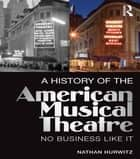 A History of the American Musical Theatre ebook by Nathan Hurwitz