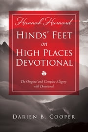 Hinds' Feet on High Places - The Original and Complete Allegory with a Devotional for Women ebook by Mrs. Darien B. Cooper, Hannah Hurnard