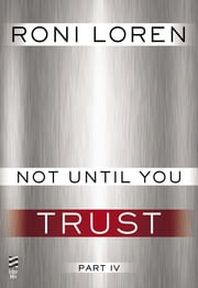 Not Until You Part IV - Not Until You Trust ebook by Roni Loren