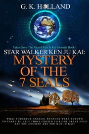 Mystery of The 7 Seals - Star Walker Ken Ju Kai, #1 ebook by G. K. Holland