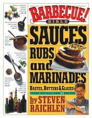 Barbecue! Bible Sauces Rubs And Marinades Bastes Butters And Glazes ebook by Steven Raichlen