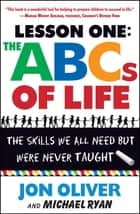 Lesson One: The ABCs of Life - The Skills We All Need but Were Never Taught ebook by Jon Oliver, Michael Ryan