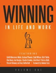 Winning in Life and Work: Volume One ebook by Keith Blakemore-Noble,Cindi Wilson,Ruth Thirtle,Kim Davey,Ian Douglas,Claudia Crawley,John Brant,Patricia Duffy,Vincent Delaney,Graham Phoenix,Gary Setterfield,Johnnie Cass