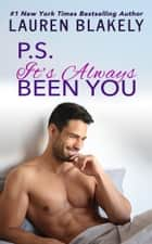 PS It's Always Been You - A Second Chance Romance ebook by Lauren Blakely