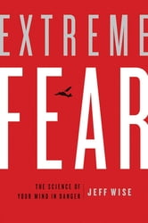 Extreme Fear - The Science of Your Mind in Danger ebook by Jeff Wise