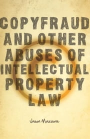 Copyfraud and Other Abuses of Intellectual Property Law ebook by Jason Mazzone
