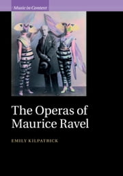 The Operas of Maurice Ravel ebook by Emily Kilpatrick