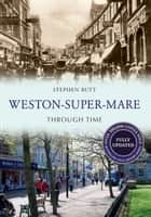 Weston-Super-Mare Through Time Revised Edition ebook by Stephen Butt
