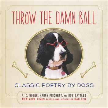 Throw the Damn Ball - Classic Poetry by Dogs ebook by Harry Prichett,Rob Battles,R. D. Rosen