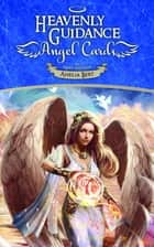 Heavenly Guidance Angel cards The booklet: complete guide to your oracle cards connection ebook by Amelia Bert