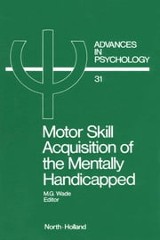 Motor Skill Acquisition of the Mentally Handicapped: Issues in Research and Training ebook by Wade, M.G.