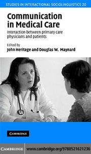 Communication in Medical Care ebook by Heritage, John