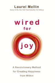 Wired for Joy ebook by Laurel Mellin