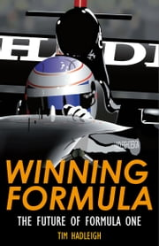 Winning Formula - the Future of Formula One ebook by Tim Hadleigh