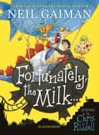 Fortunately, the Milk . . . ebook by Neil Gaiman, Chris Riddell